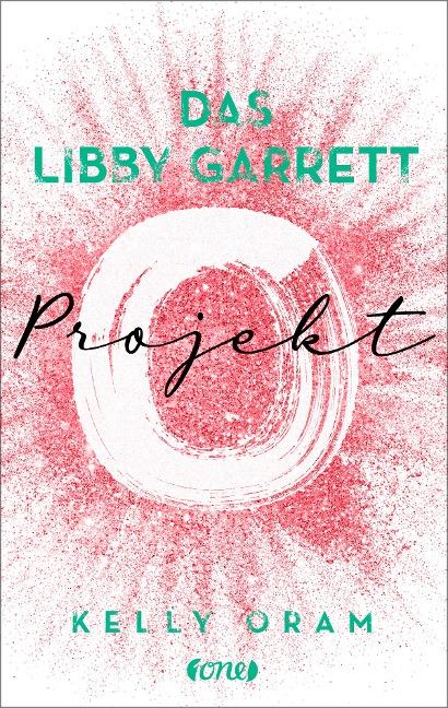 Das Libby Garrett Projekt - Kelly Oram
