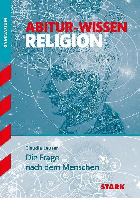 Abitur-Wissen - Religion Die Frage nach dem Menschen - Claudia Leuser