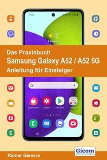 Das Praxisbuch Samsung Galaxy A52 / A52 5G - Anleitung für Einsteiger - Rainer Gievers