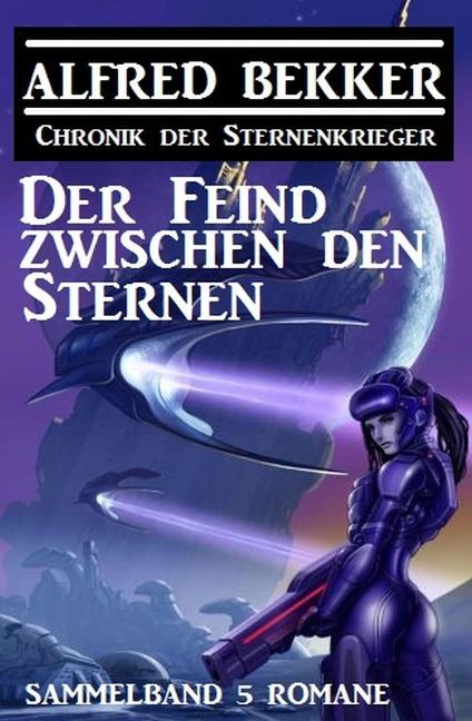 Der Feind zwischen den Sternen: Chronik der Sternenkrieger Sammelband 5 Romane - Alfred Bekker