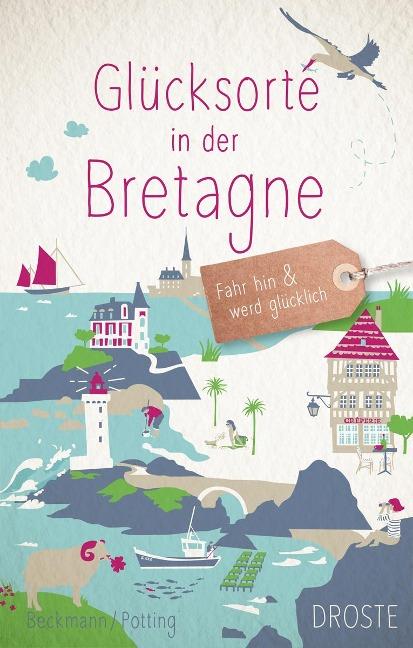 Glücksorte in der Bretagne - Dagmar Beckmann, Christoph Potting