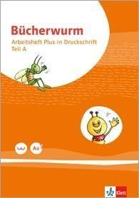 Bücherwurm Fibel. Arbeitsheft PLUS Druckschrift mit Schreibtabelle Klasse 1 -