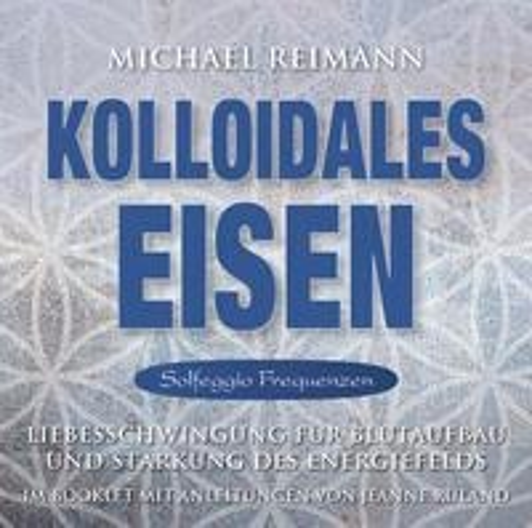 Kolloidales Eisen [Solfeggio Frequenzen] - Michael Reimann