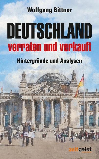 Deutschland - verraten und verkauft - Wolfgang Bittner