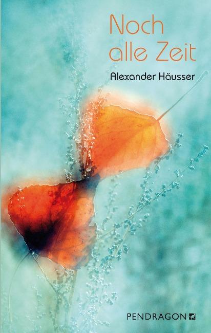 Noch alle Zeit - Alexander Häusser