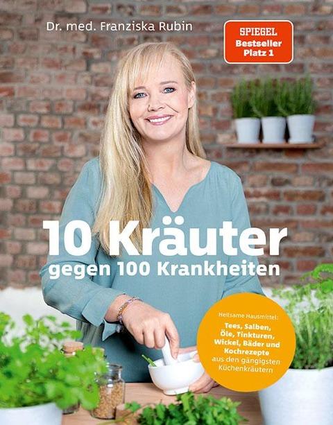 10 Kräuter gegen 100 Krankheiten - Franziska Rubin, Gudrun Strigin