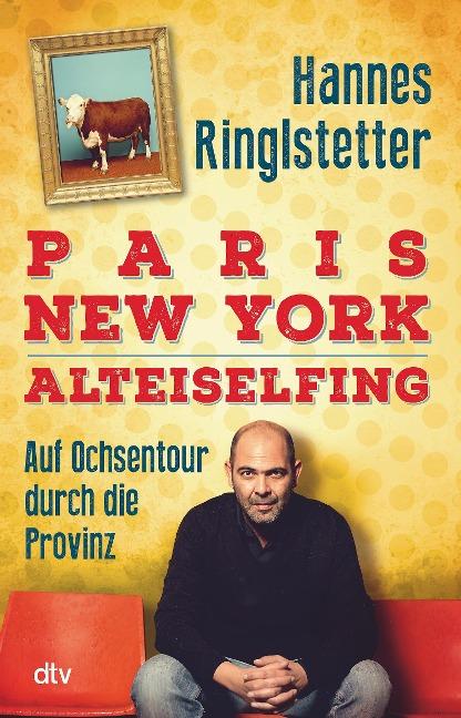 Paris. New York. Alteiselfing - Hannes Ringlstetter