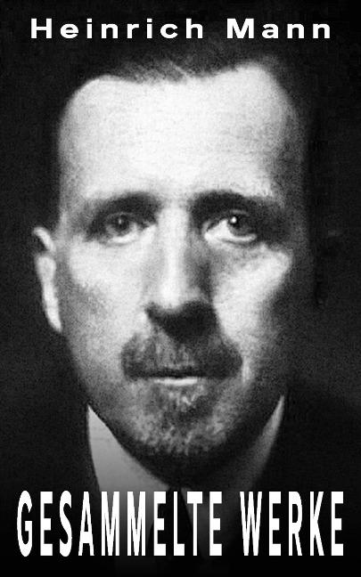 Heinrich Mann - Gesammelte Werke - Heinrich Mann