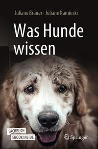 Was Hunde wissen - Juliane Bräuer, Juliane Kaminski