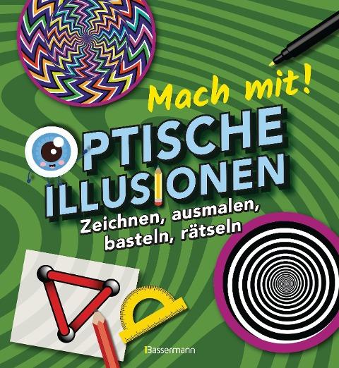 Mach mit! - Optische Illusionen: Zeichnen, ausmalen, basteln, rätseln, spielen! Das Aktivbuch für Kinder ab 6 Jahren - Laura Baker