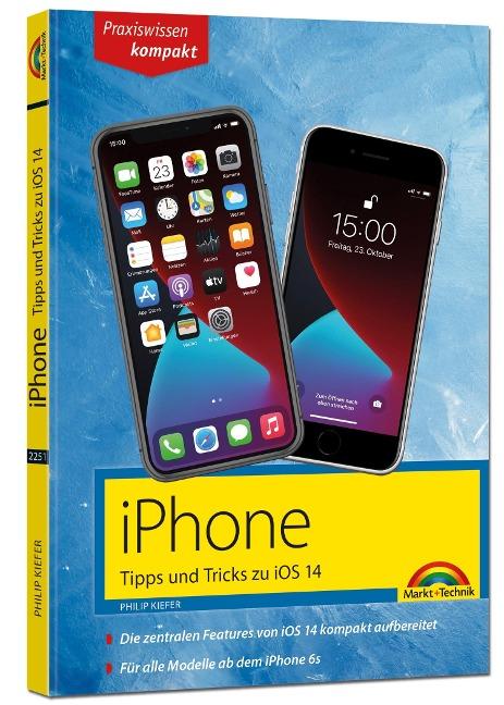 iPhone Tipps und Tricks zu iOS 14 - zu allen aktuellen iPhone 12 Modellen bis iPhone 7 - komplett in Farbe - Philip Kiefer