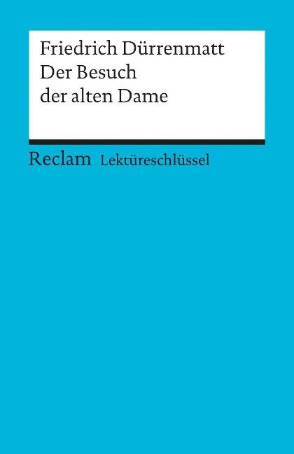 Der Besuch der alten Dame. Lektüreschlüssel für Schüler - Friedrich Dürrenmatt, Franz-Josef Payrhuber