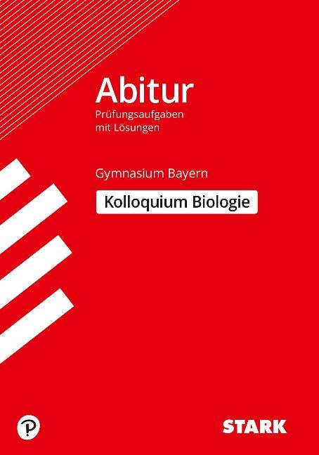 Abitur-Prüfungsaufgaben Gymnasium Bayern. Mit Lösungen / Biologie Kolloquium - Irith Mornau, Jürgen Rojacher, Hubert Schiller, Harald Steinhofer