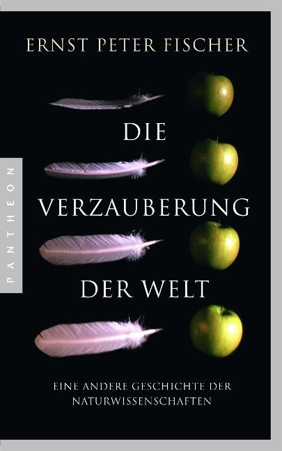 Die Verzauberung der Welt - Ernst Peter Fischer