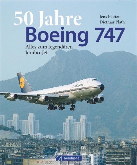 50 Jahre Boeing 747 - Dietmar Plath, Jens Flottau
