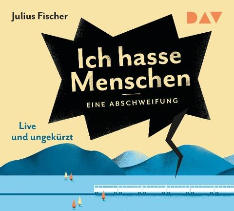 Eine Abschweifung. Ich hasse Menschen - Julius Fischer