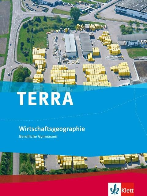 TERRA Wirtschaftsgeographie. Schülerbuch für berufliche Bildung -