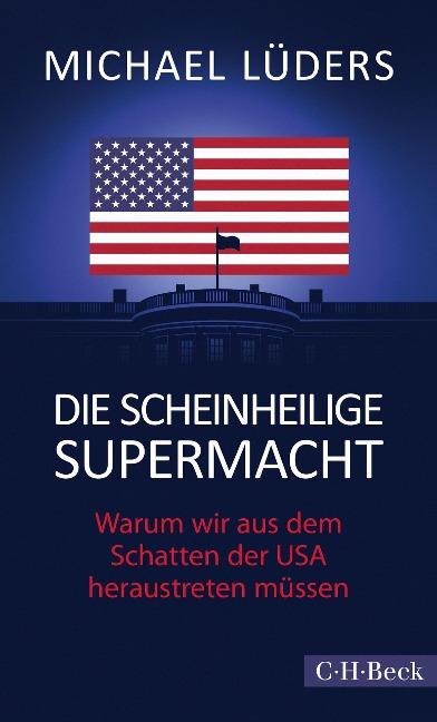 Die scheinheilige Supermacht - Michael Lüders