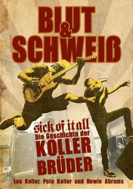 Blut und Schweiß - Sick Of It All - Lou Koller, Pete Koller, Howie Abrams