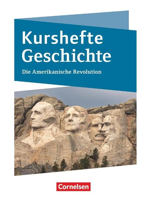 Kurshefte Geschichte. Die Amerikanische Revolution - Silke Möller