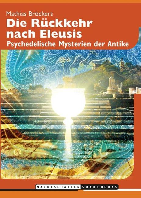 Die Rückkehr nach Eleusis - Mathias Bröckers