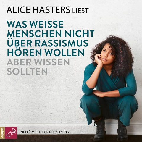 Was weiße Menschen nicht über Rassismus hören wollen aber wissen sollten (ungekürzt) - Alice Hasters
