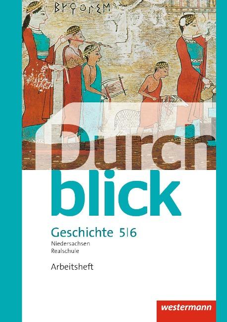 Durchblick Geschichte und Politik 5 / 6. Arbeitsheft. Realschulen in Niedersachsen -