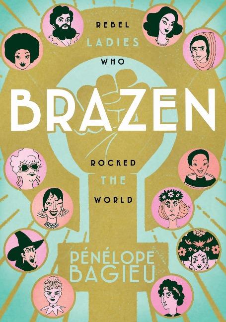 Brazen: Rebel Ladies Who Rocked the World - Pénélope Bagieu