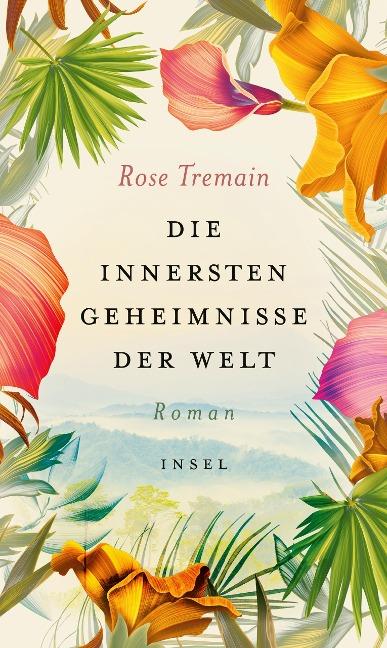 Die innersten Geheimnisse der Welt - Rose Tremain