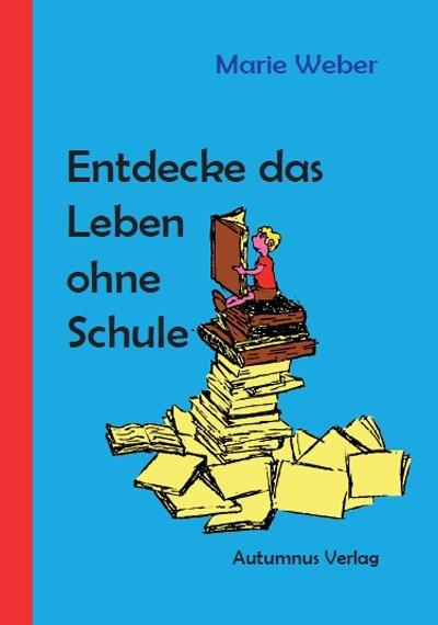 Entdecke das Leben ohne Schule - Marie Weber