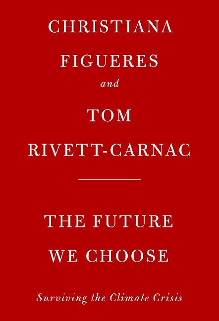 The Future We Choose - Christiana Figueres, Tom Rivett-Carnac