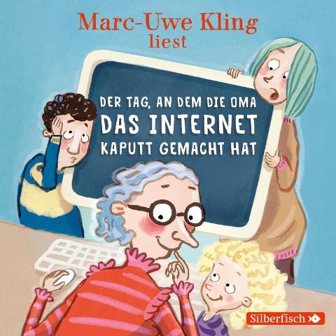 Der Tag, an dem die Oma das Internet kaputt gemacht hat - Marc-Uwe Kling, Boris Löbsack
