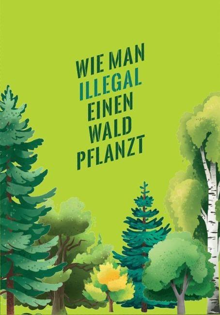Wie man illegal einen Wald pflanzt -