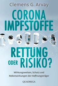 Corona-Impfstoffe: Rettung oder Risiko? - Clemens G. Arvay