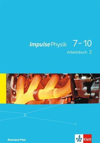 Impulse Physik 7-10. Arbeitsbuch 2. Lernjahr (Klasse 8 oder 9). Ausgabe für Rheinland-Pfalz -