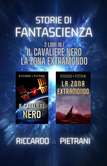 Storie di fantascienza - 2 libri in 1 - Riccardo Pietrani
