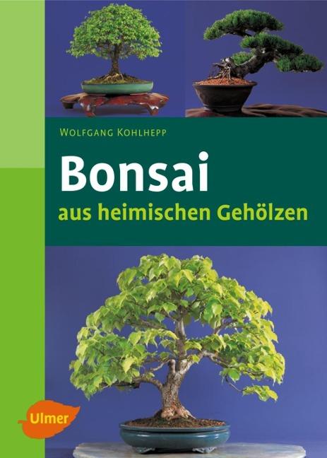 Bonsais aus heimischen Gehölzen - Wolfgang Kohlhepp