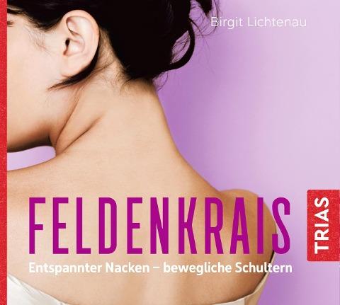 Feldenkrais: Entspannter Nacken - bewegliche Schultern (Hörbuch) - Birgit Lichtenau