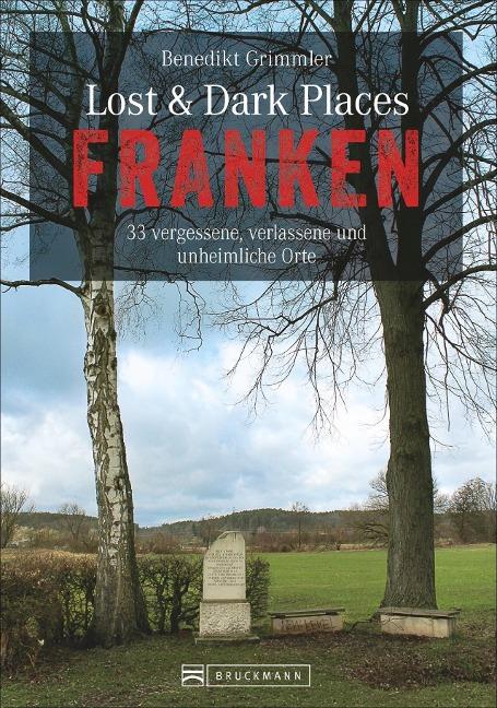 Lost & Dark Places Franken - Benedikt Grimmler