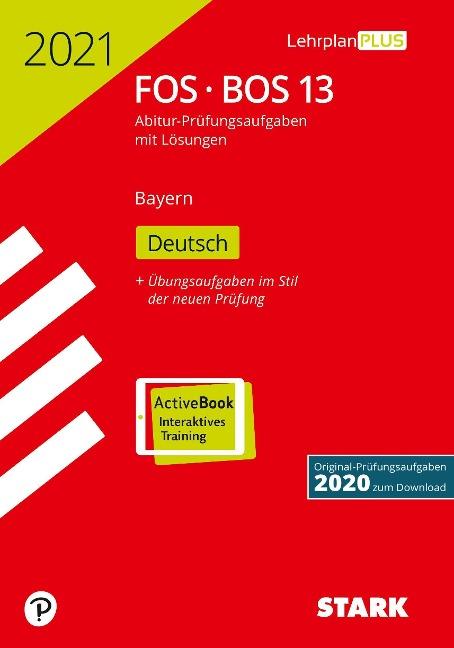 STARK Abiturprüfung FOS/BOS Bayern 2021 - Deutsch 13. Klasse -