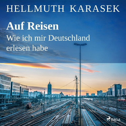 Auf Reisen. Wie ich mir Deutschland erlesen habe - Hellmuth Karasek