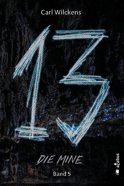 Dreizehn. Die Mine. Band 5 - Carl Wilckens