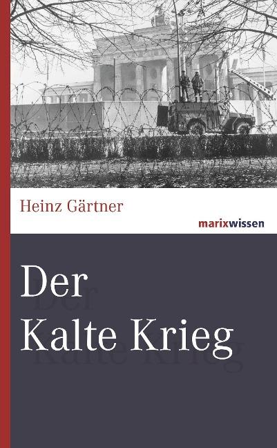 Der Kalte Krieg - Heinz Gärtner