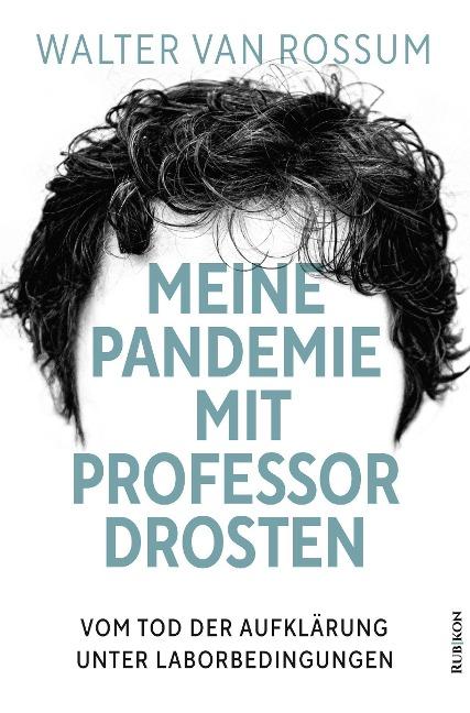 Meine Pandemie mit Professor Drosten - Walter van Rossum