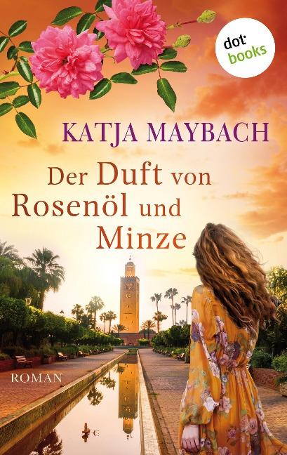 Der Duft von Rosenöl und Minze - Katja Maybach