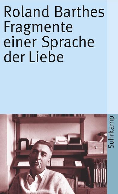 Fragmente einer Sprache der Liebe - Roland Barthes