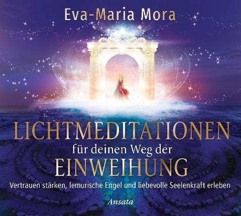Lichtmeditationen für deinen Weg der Einweihung (1 Audio-CD, Laufzeit: ca. 50 Min.) - Eva-Maria Mora