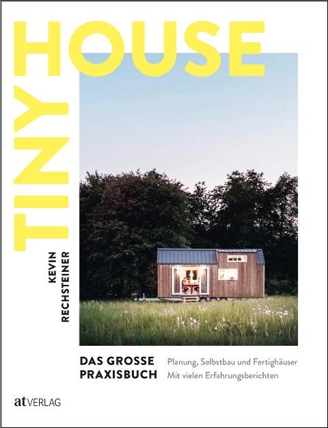 Tiny House - Das grosse Praxisbuch - Kevin Rechsteiner