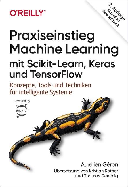 Praxiseinstieg Machine Learning mit Scikit-Learn, Keras und TensorFlow - Aurélien Géron