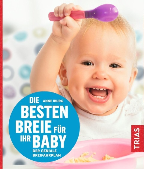 Die besten Breie für Ihr Baby - Anne Iburg